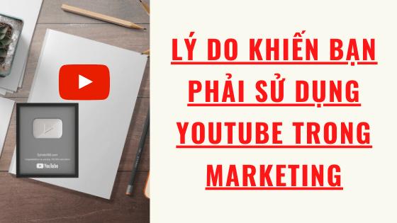 Lý do khiến bạn phải sử dụng Youtube Trong Marketing