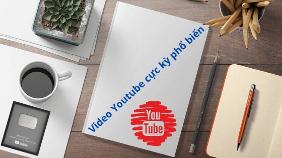 Video Youtube cực kỳ phổ biến